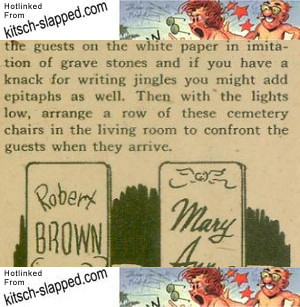 From a vintage party planning booklet, this tip on decorating chairs to look like tombstones. For Halloween parties and other macabre meetings.